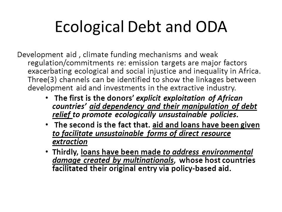 Ecological Debt and ODA Development aid, climate funding mechanisms and weak regulation/commitments re: emission targets are major factors exacerbatin