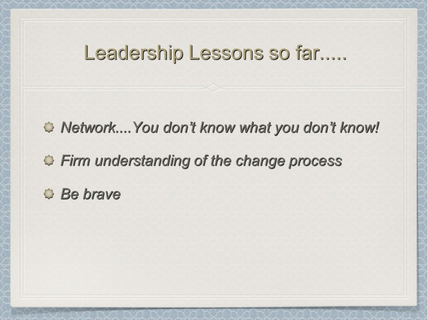 Leadership Lessons so far..... Network....You dont know what you dont know.