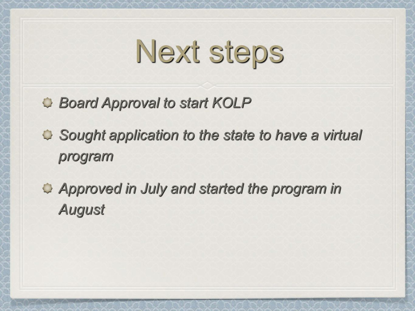Next steps Board Approval to start KOLP Sought application to the state to have a virtual program Approved in July and started the program in August