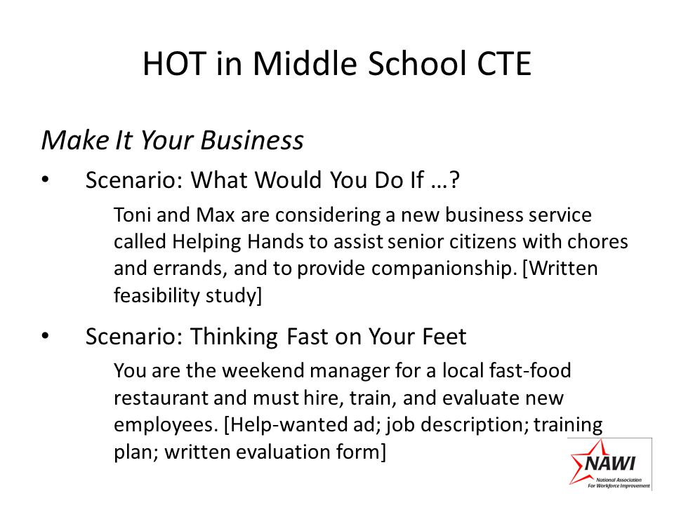 HOT in Middle School CTE Make It Your Business Scenario: What Would You Do If …? Toni and Max are considering a new business service called Helping Ha
