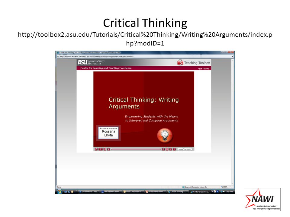 Critical Thinking http://toolbox2.asu.edu/Tutorials/Critical%20Thinking/Writing%20Arguments/index.p hp?modID=1