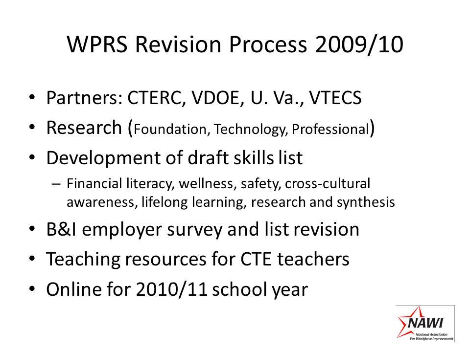 WPRS Revision Process 2009/10 Partners: CTERC, VDOE, U. Va., VTECS Research ( Foundation, Technology, Professional ) Development of draft skills list
