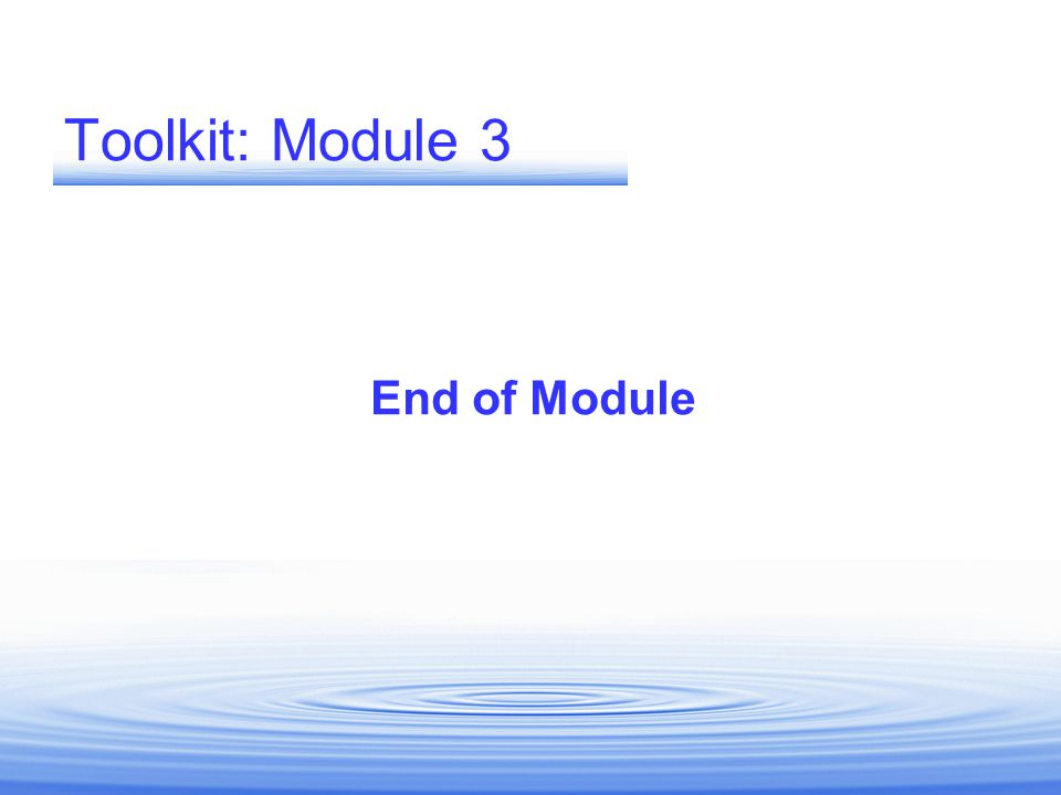Toolkit: Module 3 End of Module