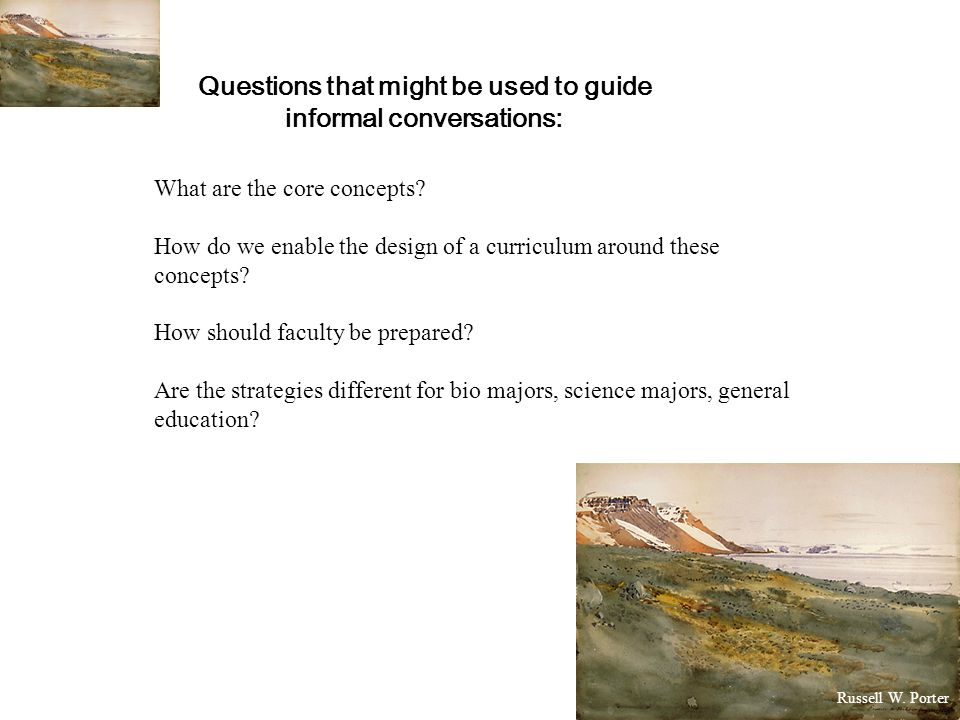 Questions that might be used to guide informal conversations: What are the core concepts.