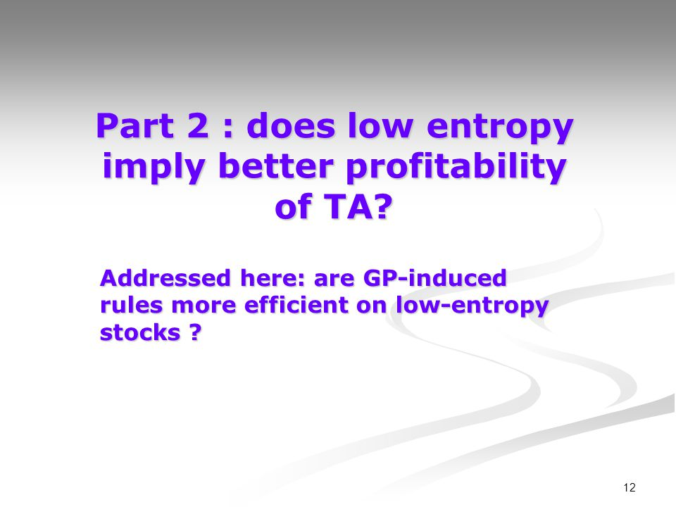 12 Part 2 : does low entropy imply better profitability of TA? Addressed here: are GP-induced rules more efficient on low-entropy stocks ?