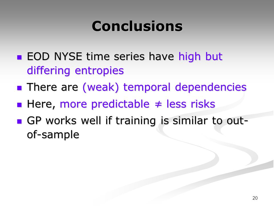 20 Conclusions EOD NYSE time series have high but differing entropies EOD NYSE time series have high but differing entropies There are (weak) temporal