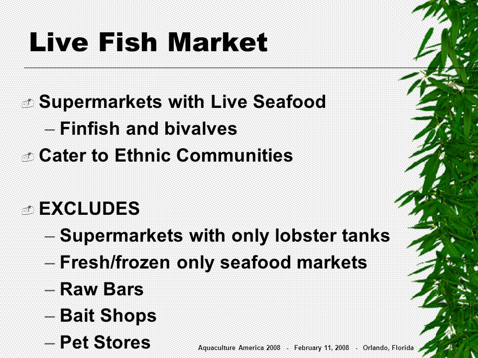 Supermarkets with Live Seafood –Finfish and bivalves Cater to Ethnic Communities EXCLUDES –Supermarkets with only lobster tanks –Fresh/frozen only sea