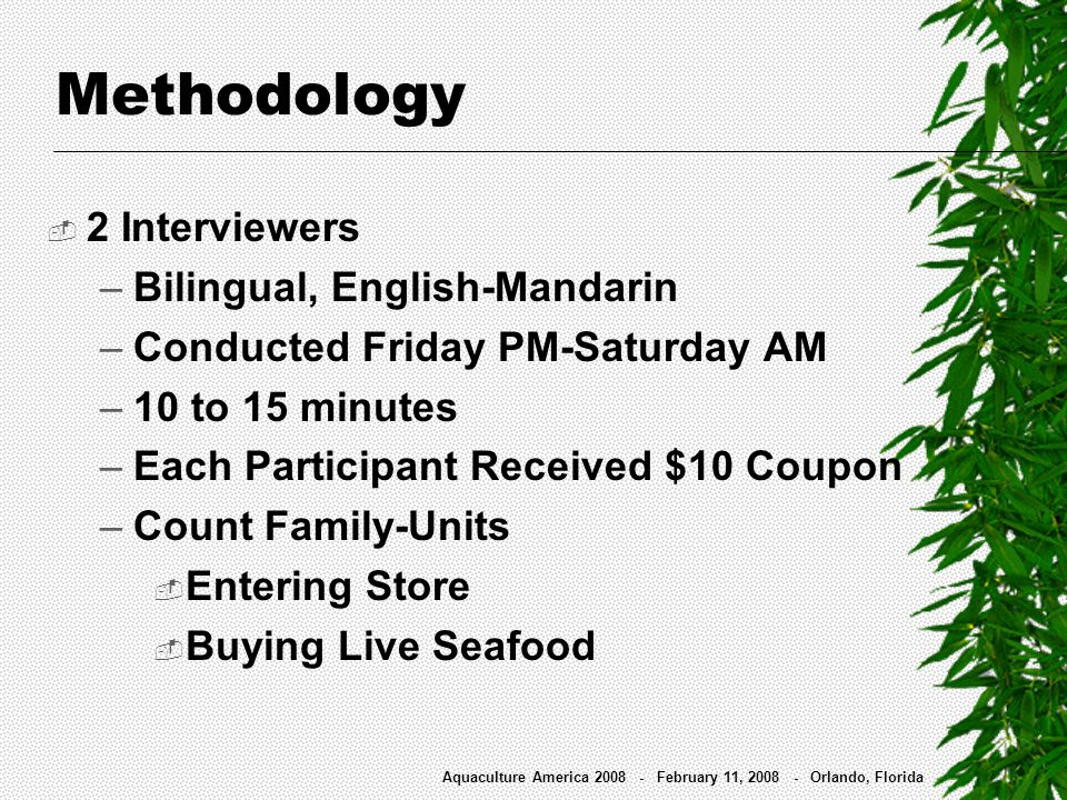 Interview Rate and Consumer Traffic Parameter# per Hour Surveys Completed42.1 Family-Unit Store Visits161.7 Family-Unit Live Seafood Purchases 23.8 Aquaculture America 2008 - February 11, 2008 - Orlando, Florida