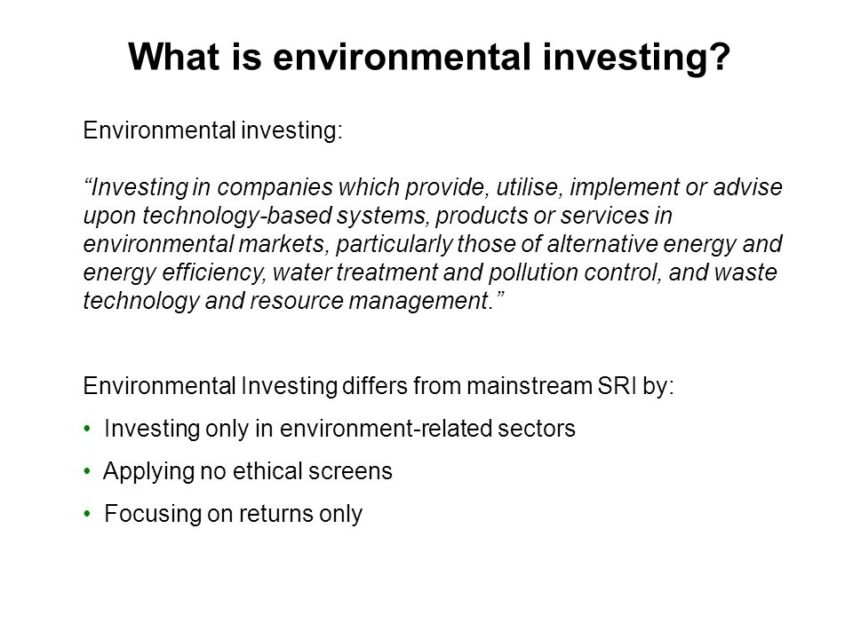 What is environmental investing? Environmental investing: Investing in companies which provide, utilise, implement or advise upon technology-based sys