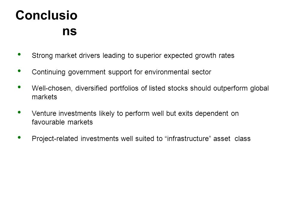 Conclusio ns Strong market drivers leading to superior expected growth rates Continuing government support for environmental sector Well-chosen, diver