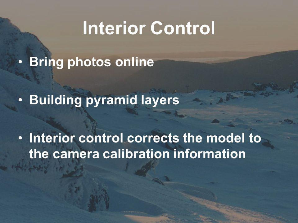 Interior Control Bring photos online Building pyramid layers Interior control corrects the model to the camera calibration information
