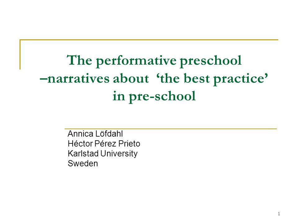 1 The performative preschool –narratives about the best practice in pre-school Annica Löfdahl Héctor Pérez Prieto Karlstad University Sweden