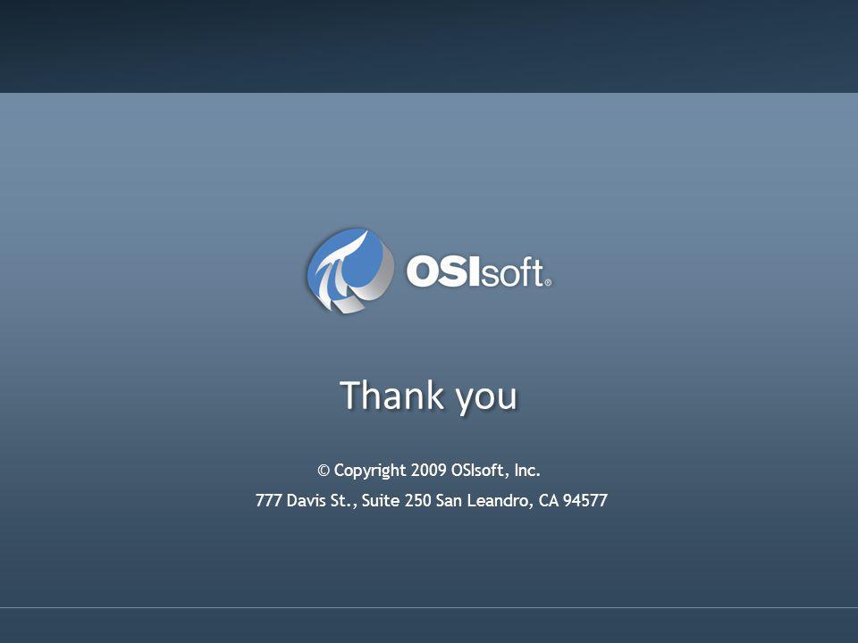 Thank you © Copyright 2009 OSIsoft, Inc. 777 Davis St., Suite 250 San Leandro, CA 94577