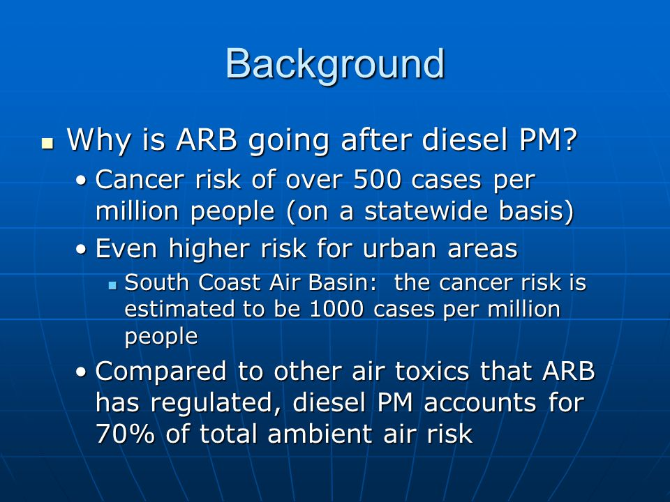 Background Why is ARB going after diesel PM. Why is ARB going after diesel PM.