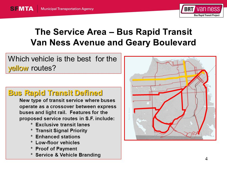 4 The Service Area – Bus Rapid Transit Van Ness Avenue and Geary Boulevard yellow Which vehicle is the best for the yellow routes.
