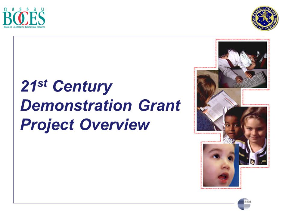 CLIENT LOGO HERE 21 st Century Demonstration Grant Project Overview