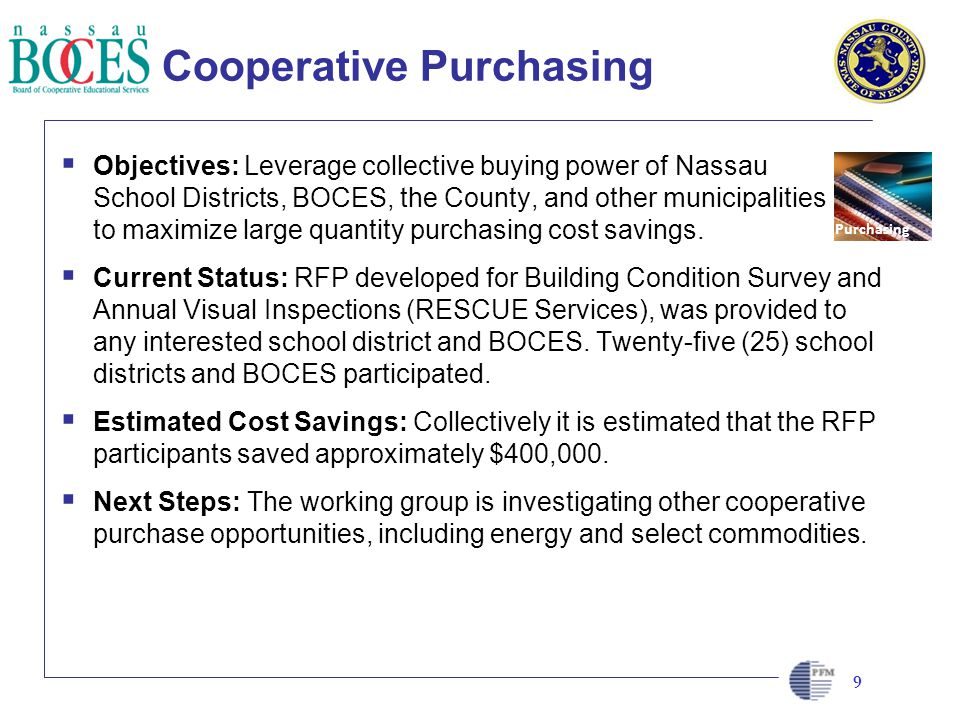 CLIENT LOGO HERE Cooperative Purchasing Objectives: Leverage collective buying power of Nassau School Districts, BOCES, the County, and other municipalities to maximize large quantity purchasing cost savings.
