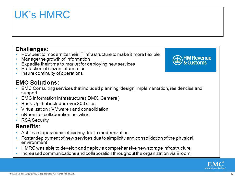 12© Copyright 2010 EMC Corporation. All rights reserved. UKs HMRC Challenges: How best to modernize their IT infrastructure to make it more flexible M