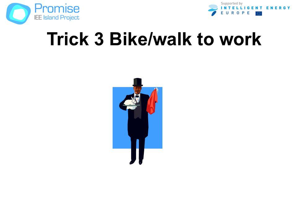 Trick 3 Bike/walk to work