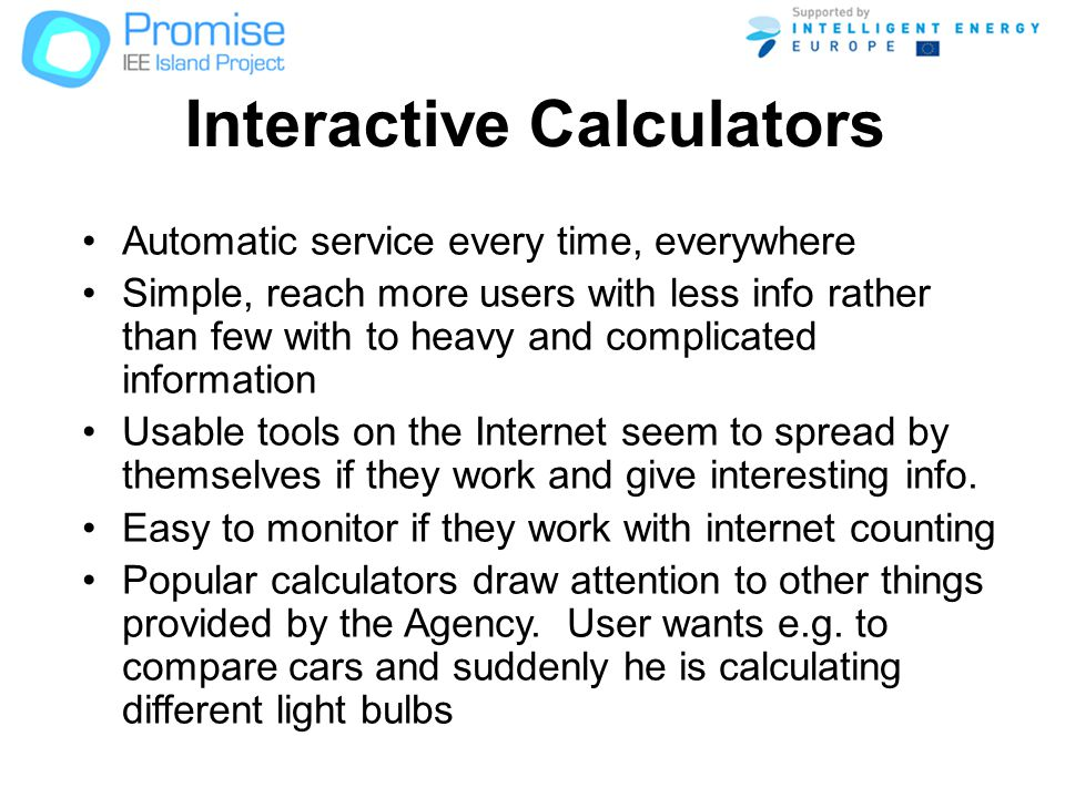 Interactive Calculators Automatic service every time, everywhere Simple, reach more users with less info rather than few with to heavy and complicated information Usable tools on the Internet seem to spread by themselves if they work and give interesting info.