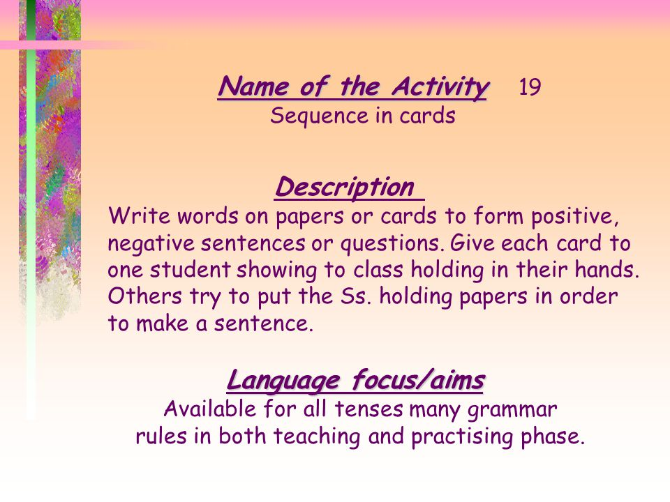 Name of the Activity Name of the Activity 18 Expressing feeling Description Give a sound for adjectives. (shocked, tired,sad, happy, sleepy etc.) Lang