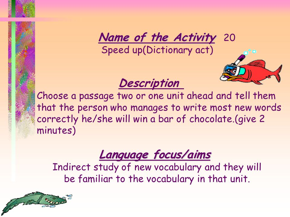 Name of the Activity Name of the Activity 19 Sequence in cards Description Write words on papers or cards to form positive, negative sentences or ques