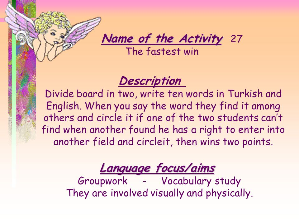 Name of the Activity Name of the Activity 26 Writing free of pen Description Write a name drawing your finger on a back of a student and ask him/her f