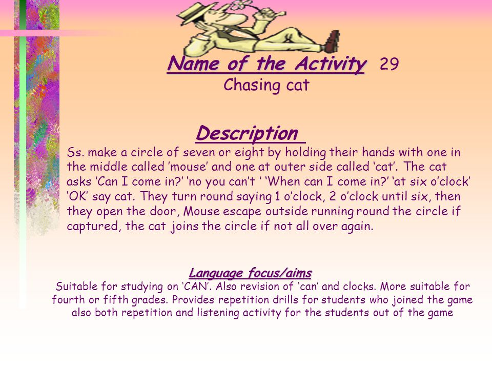 Name of the Activity Name of the Activity 28 A-B cooperation Description Show a picture to student A, and let him/her to describe it to student B. By