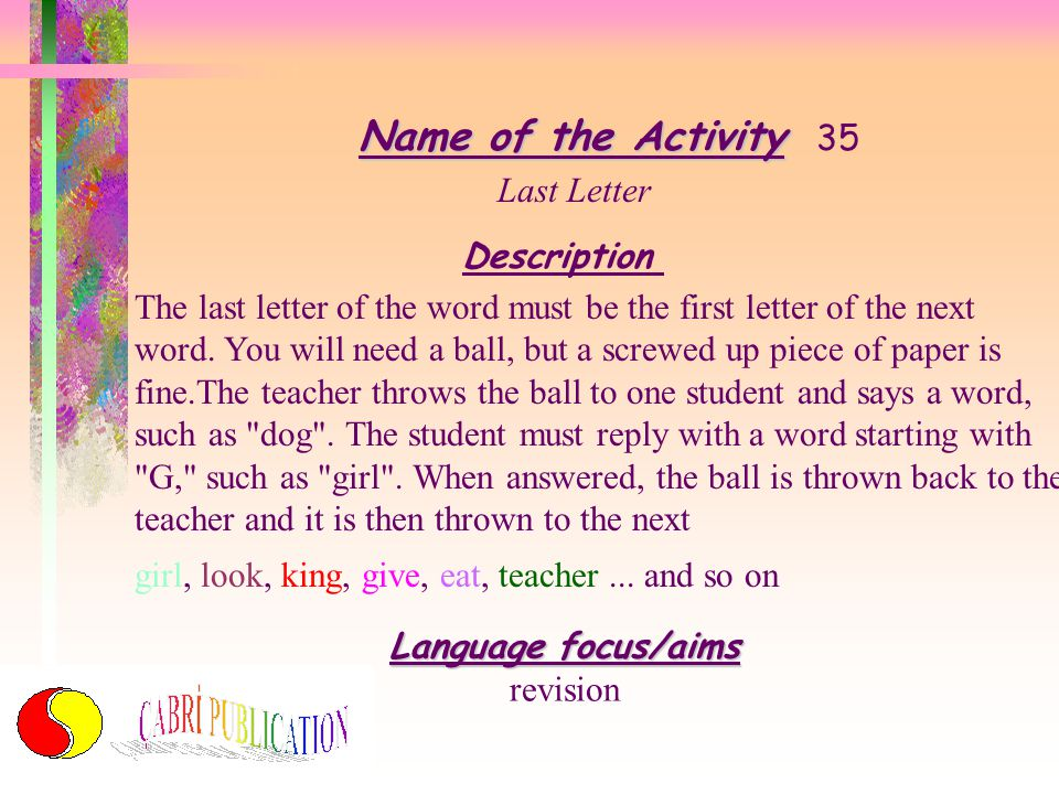 Name of the Activity Name of the Activity 34 Dollar Awards Description The students always enjoy games where money is used. Set up a shop and have the