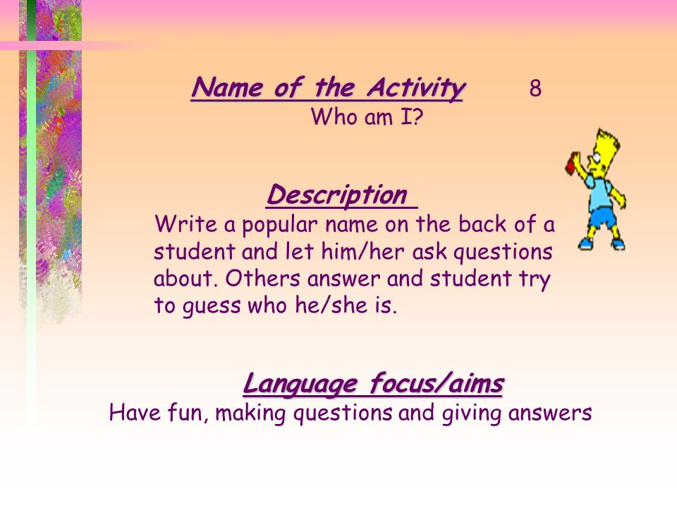 Name of the Activity Name of the Activity 7 Picture envelope Description Stick a picture on the back of an envelope and put the words related into the