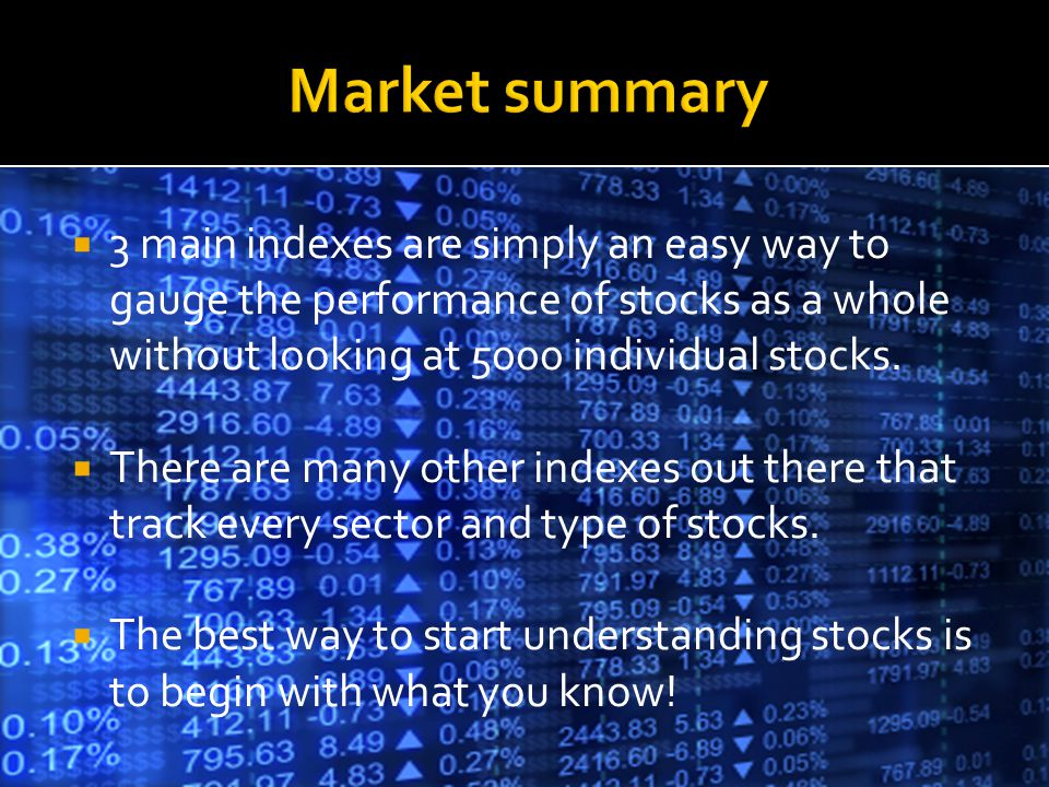 3 main indexes are simply an easy way to gauge the performance of stocks as a whole without looking at 5000 individual stocks. There are many other in