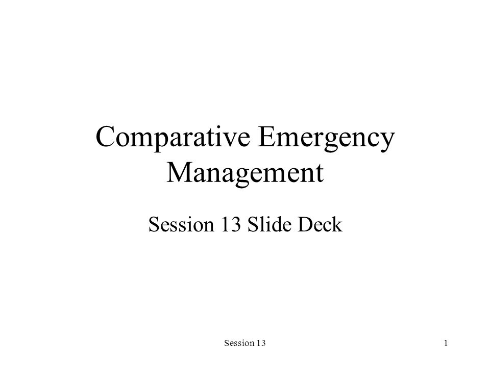 Session 131 Comparative Emergency Management Session 13 Slide Deck