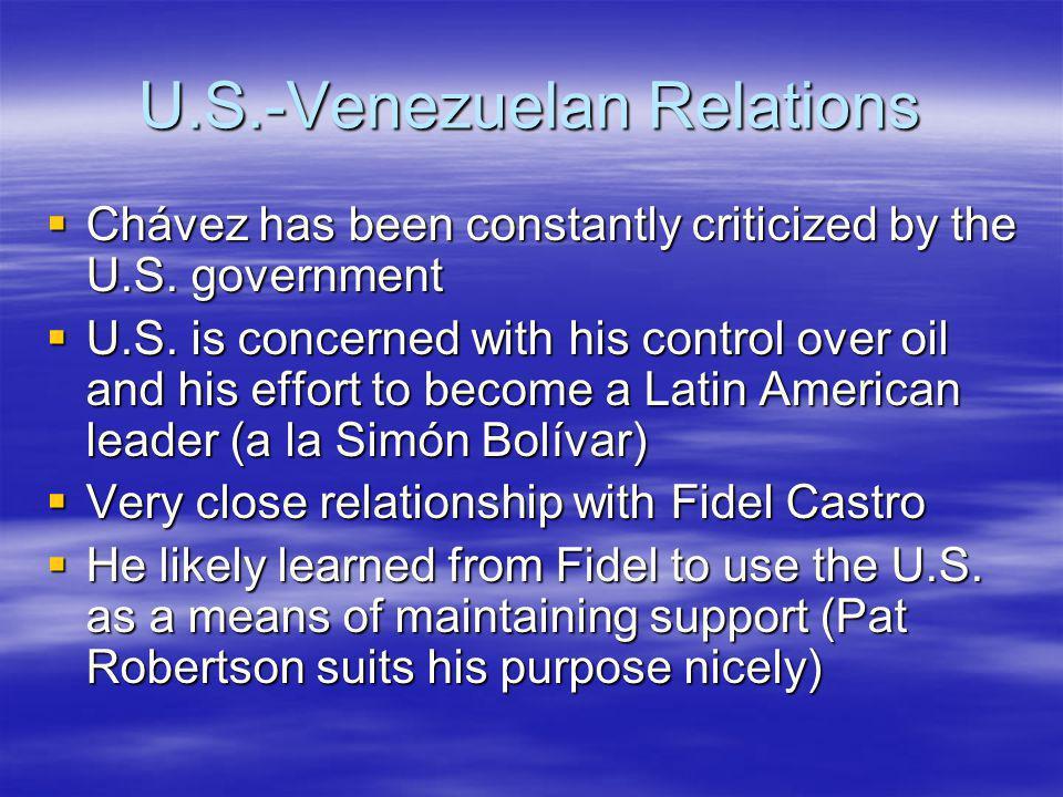 U.S.-Venezuelan Relations Chávez has been constantly criticized by the U.S.