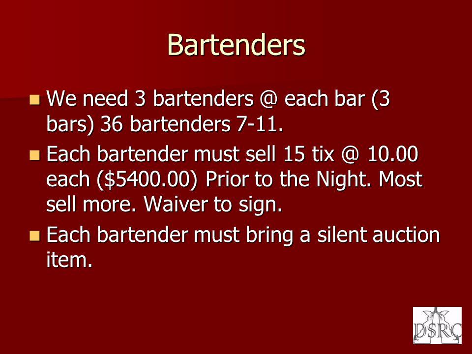 Bartenders We need 3 bartenders @ each bar (3 bars) 36 bartenders 7-11. We need 3 bartenders @ each bar (3 bars) 36 bartenders 7-11. Each bartender mu