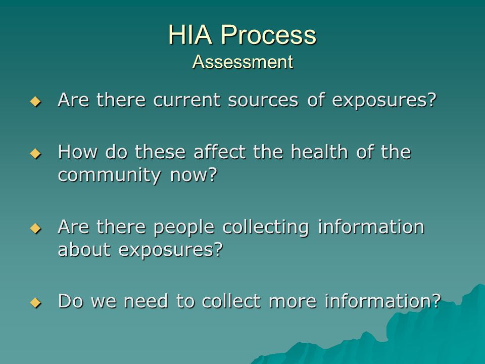 HIA Process Assessment Are there current sources of exposures.