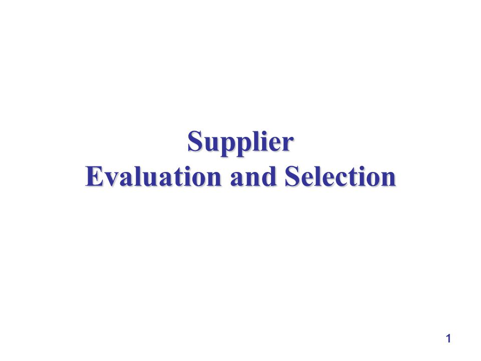 1 Supplier Evaluation and Selection