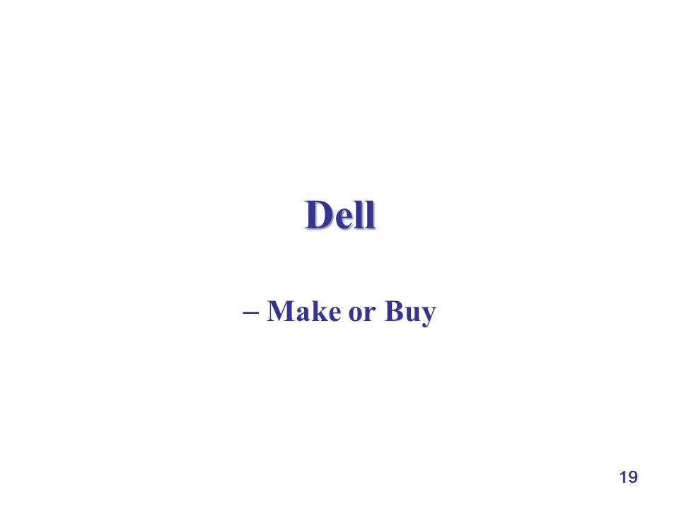 19 Dell Make or Buy