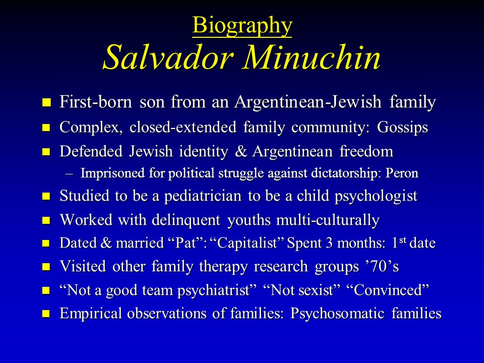 Biography Salvador Minuchin First-born son from an Argentinean-Jewish family First-born son from an Argentinean-Jewish family Complex, closed-extended