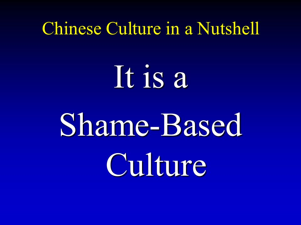 Chinese Culture in a Nutshell It is a Shame-Based Culture
