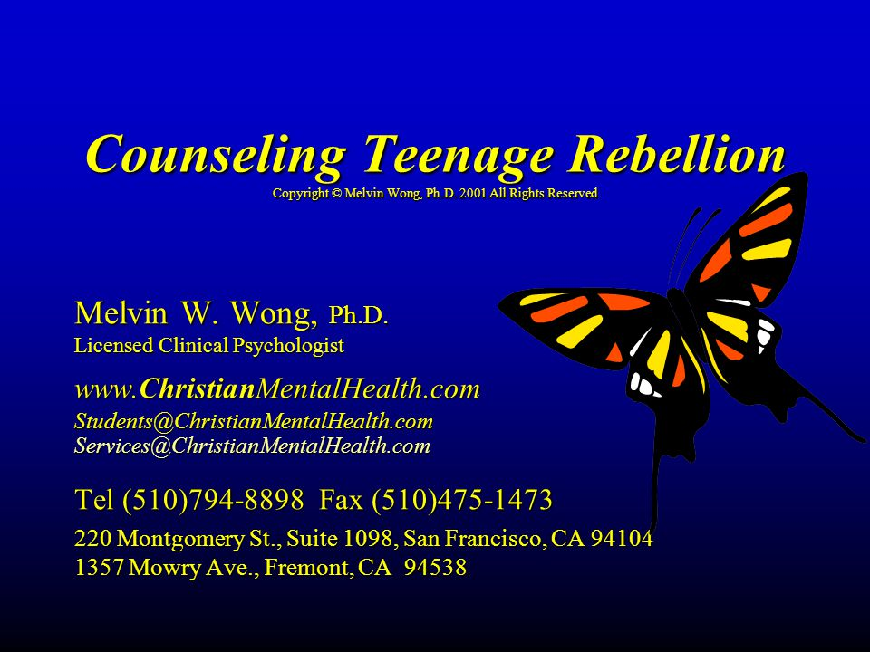 Counseling Teenage Rebellion Copyright © Melvin Wong, Ph.D. 2001 All Rights Reserved Melvin W. Wong, Ph.D. Licensed Clinical Psychologist www.Christia