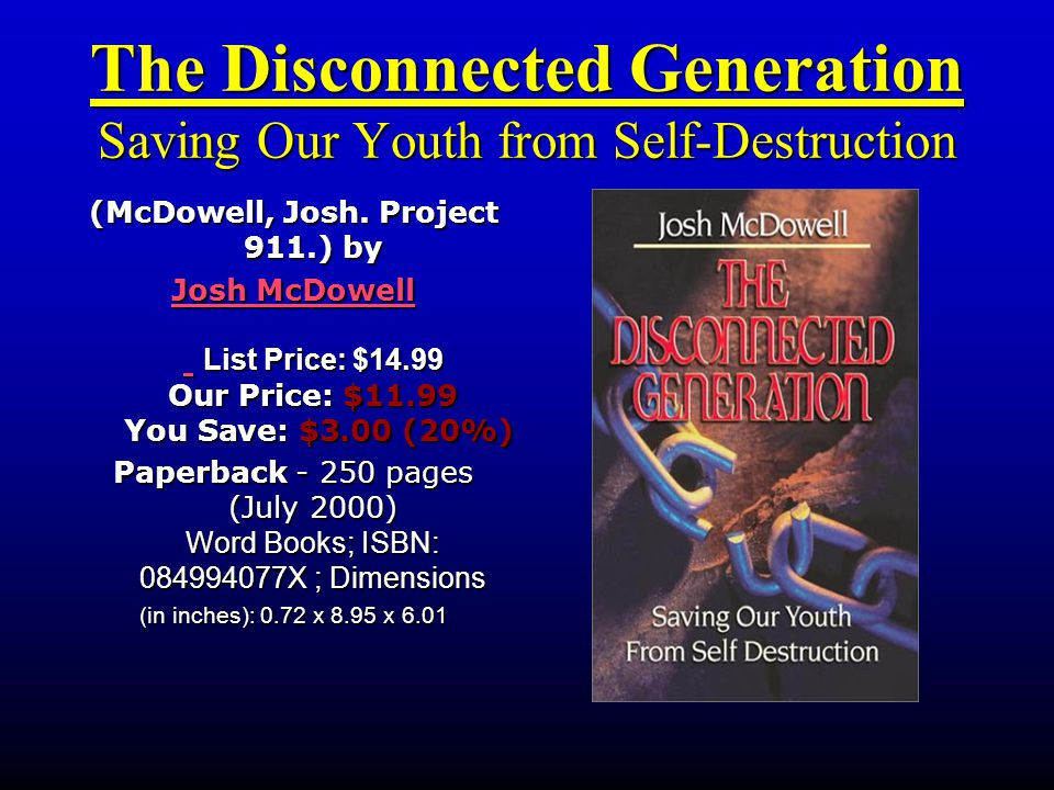 The Disconnected Generation Saving Our Youth from Self-Destruction (McDowell, Josh. Project 911.) by Josh McDowell Josh McDowell List Price: $14.99 Ou
