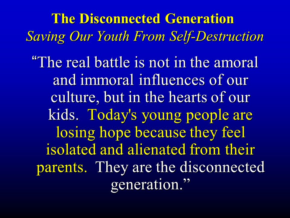 The Disconnected Generation Saving Our Youth From Self-Destruction TheThe real battle is not in the amoral and immoral influences of our culture, but