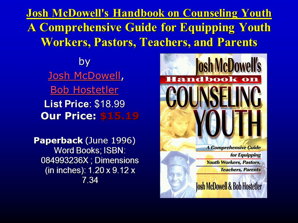 Josh McDowell's Handbook on Counseling Youth A Comprehensive Guide for Equipping Youth Workers, Pastors, Teachers, and Parents by Josh McDowell, Josh