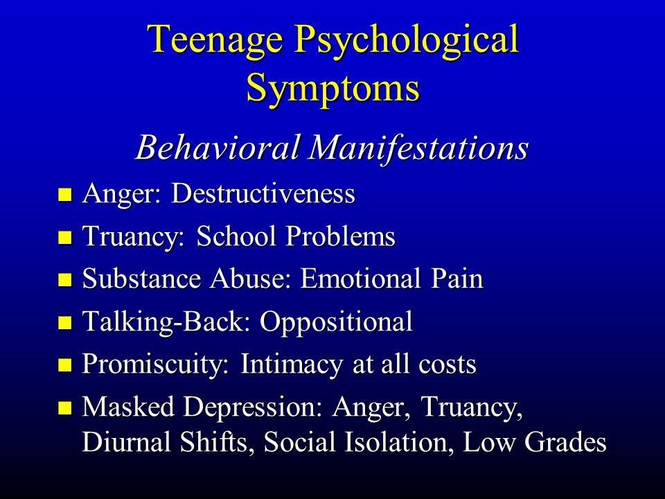 Teenage Psychological Symptoms Behavioral Manifestations Anger: Anger: Destructiveness Truancy: Truancy: School Problems Substance Substance Abuse: Em