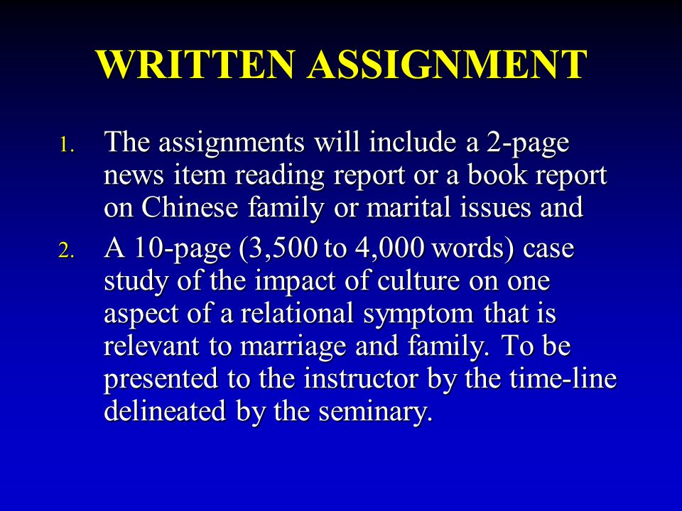 WRITTEN ASSIGNMENT 1. The assignments will include a 2-page news item reading report or a book report on Chinese family or marital issues and 2. A 10-