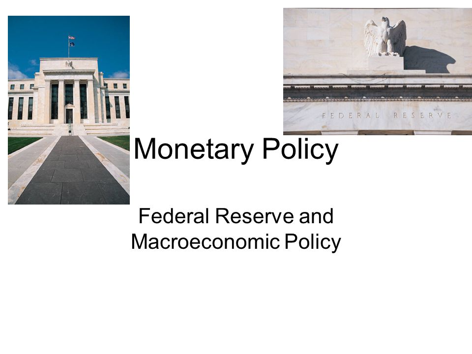 Monetary Policy Federal Reserve and Macroeconomic Policy