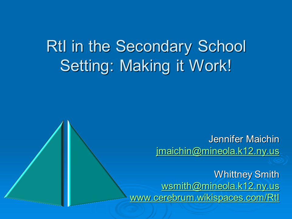 RtI in the Secondary School Setting: Making it Work! Jennifer Maichin jmaichin@mineola.k12.ny.us Whittney Smith wsmith@mineola.k12.ny.us www.cerebrum.