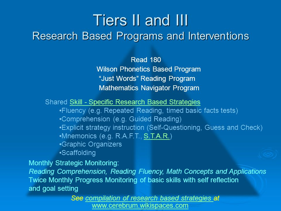 Tiers II and III Research Based Programs and Interventions Read 180 Wilson Phonetics Based Program Just Words Reading Program Shared Skill - Specific