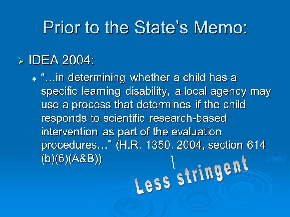 Prior to the States Memo: IDEA 2004: IDEA 2004: …in determining whether a child has a specific learning disability, a local agency may use a process t