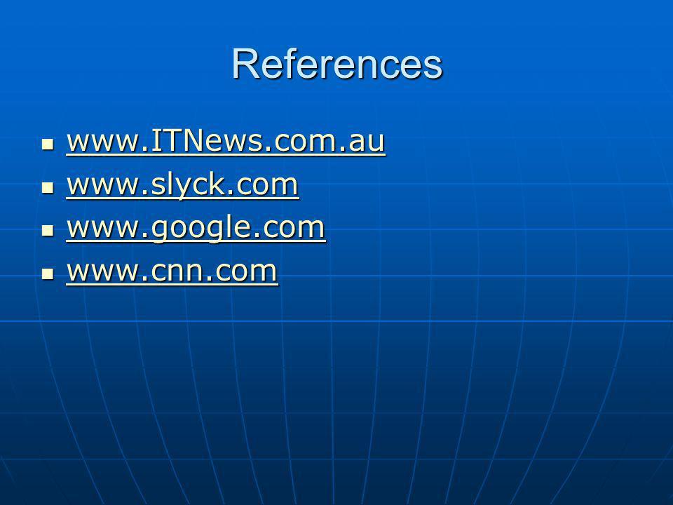 References www.ITNews.com.au www.ITNews.com.au www.ITNews.com.au www.slyck.com www.slyck.com www.slyck.com www.google.com www.google.com www.google.com www.cnn.com www.cnn.com www.cnn.com